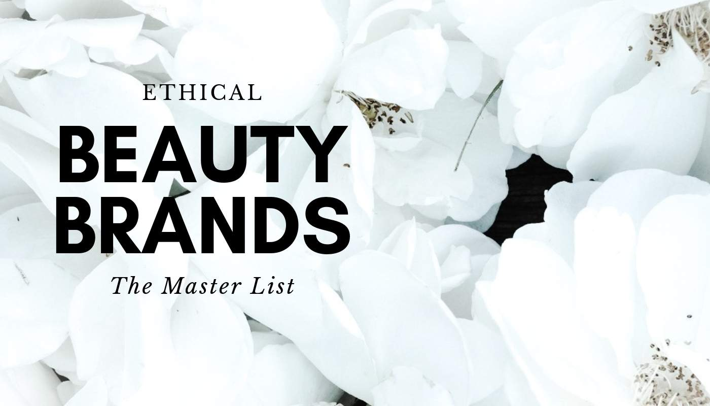 Sustinable And Ethical Beauty Brands: The Master List #ethicalbeauty #sustainablebeauty