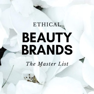 Cruelty-free Ethical Beauty Brands that are also sustainable - The Master List