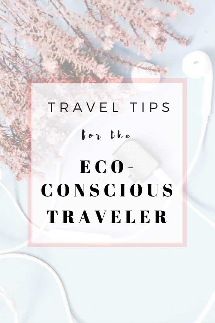 Sustainable travel tips for the Eco-conscious traveler