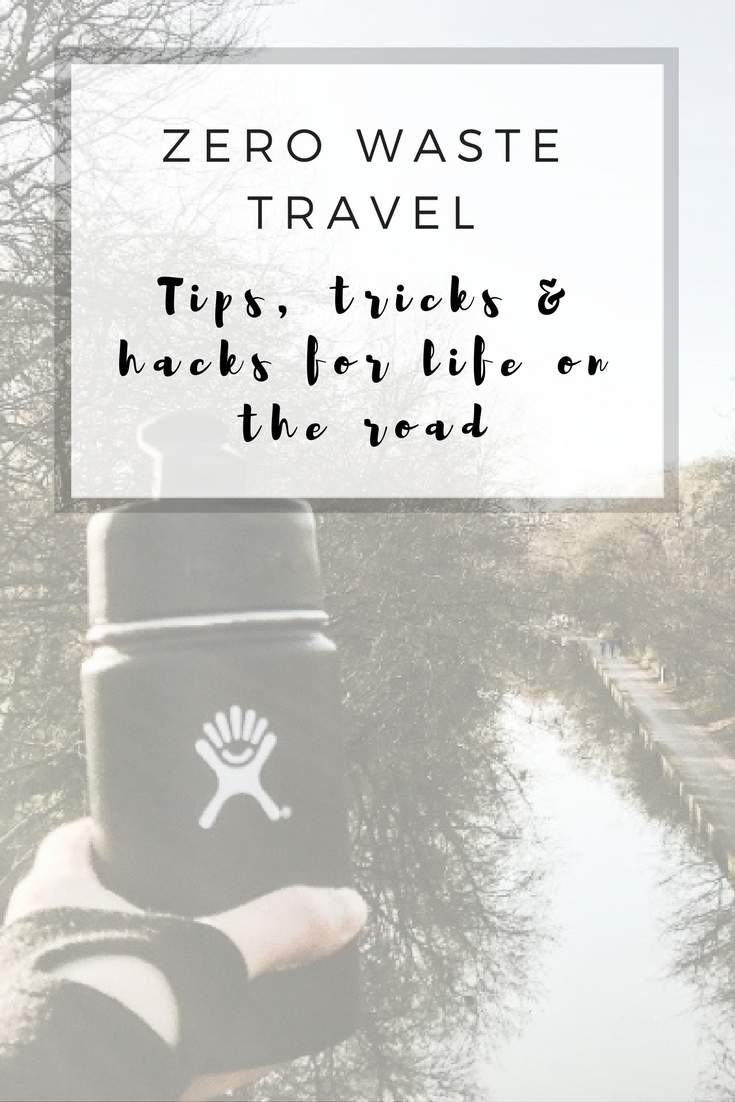 Zero Waste Travel: Tips, tricks & hacks for life on the road #zerowaste #zerowastetravel