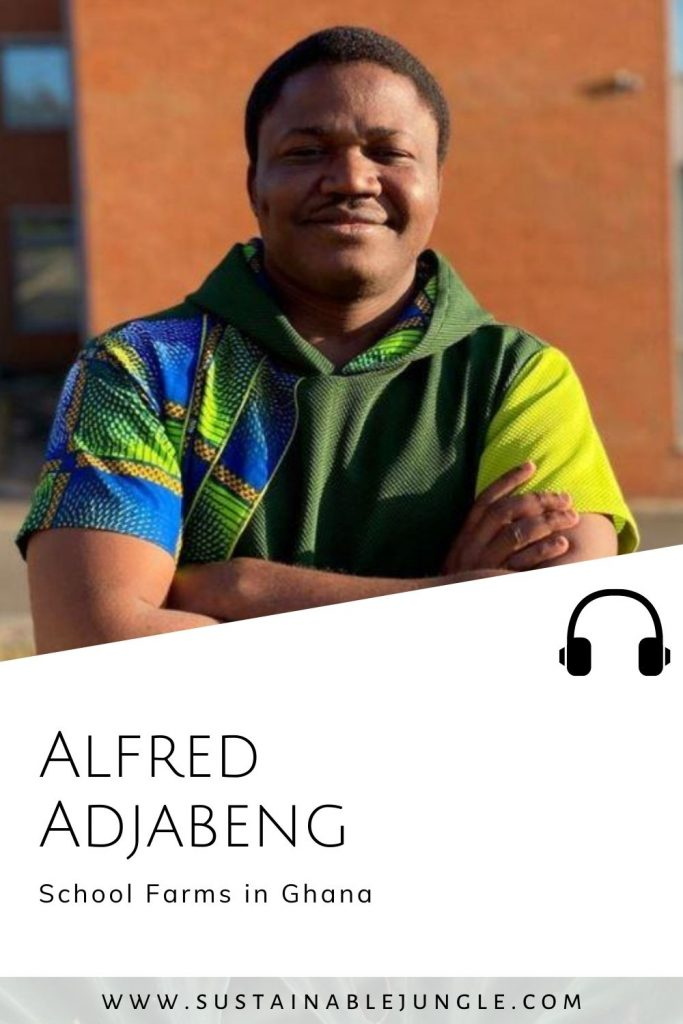 School Farms in Ghana with Afred Adjabeng on The Sustainable Jungle Podcast #SustainableJungle
