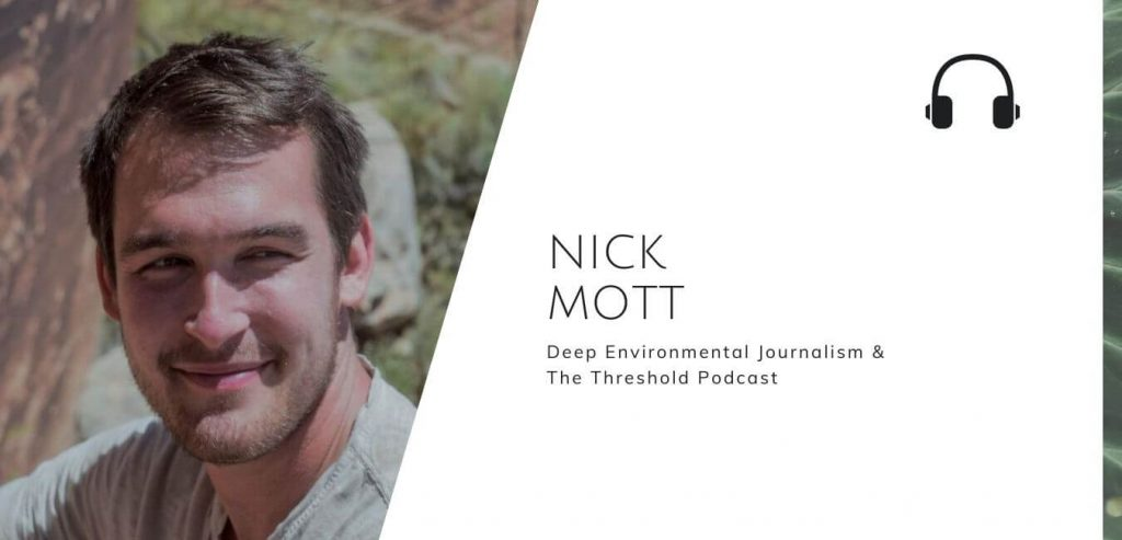 Deep Environmental Journalism & The Threshold Podcast with Nick Mott on the Sustainable Jungle Podcast #sustainablejungle