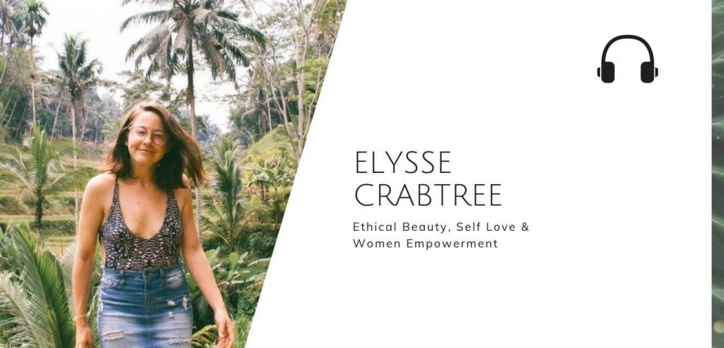Ethical Beauty, Self Love And Women Empowerment with Elysse Crabtree on the Sustainable Jungle Podcast #sustainablejungle
