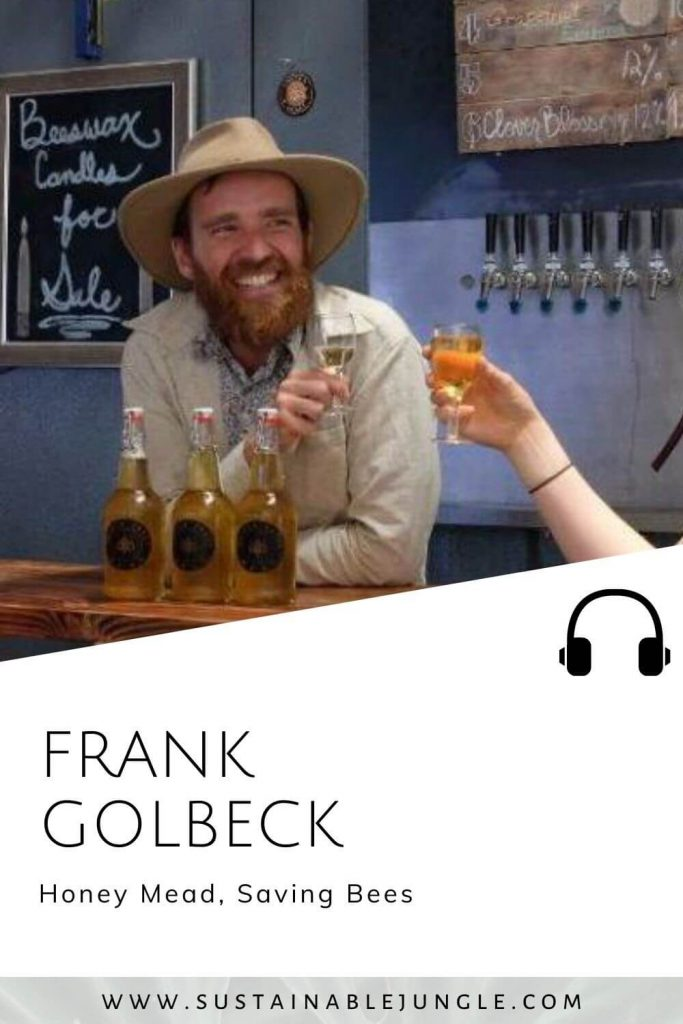 Honey Mead, Saving Bees with Frank Golbeck on the Sustainable Jungle Podcast #sustainablejungle