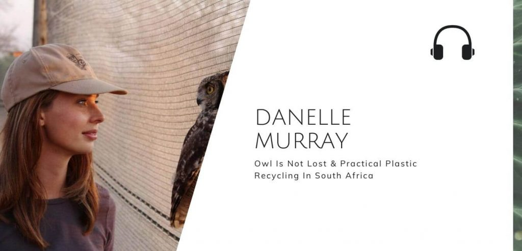 Owl Is Not Lost & Practical Plastic Recycling In South Africa with Danelle Murray on the Sustainable Jungle Podcast #sustainablejungle