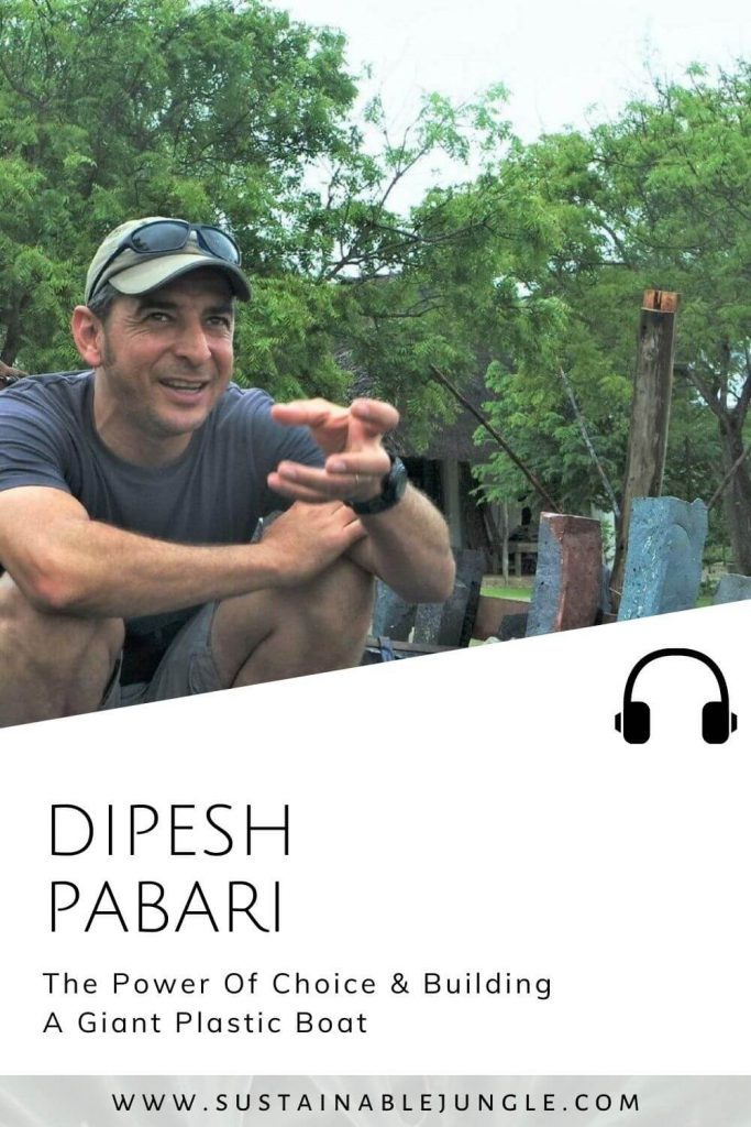 The Power Of Choice & Building A Giant Plastic Boat with Dipesh Pabari on the Sustainable Jungle Podcast #sustainablejungle