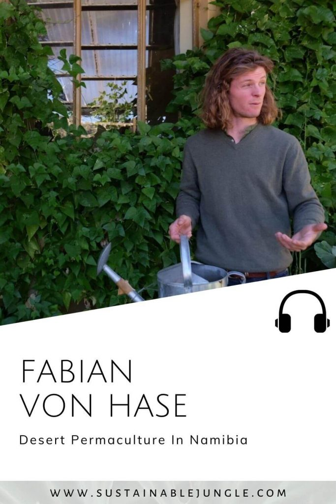 Desert Permaculture In Namibia with Fabian Von Hase on The Sustainable Jungle Podcast #sustainablejungle