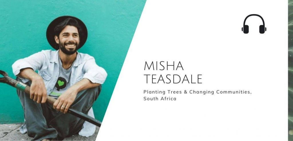 Planting Trees & Changing Communities In South Africa with Misha Teasdale on The Sustainable Jungle Podcast #sustainablejungle