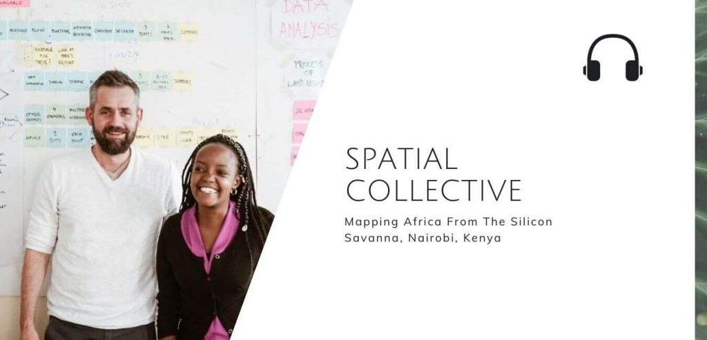 Mapping Africa From The Silicon Savanna, Nairobi, Kenya with Spatial Collective on The Sustainable Jungle Podcast #sustainablejungle