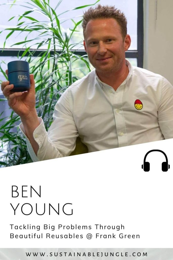 Beautiful reusables with Ben Young @ Frank Green on the Sustainable Jungle Podcast #sustainablejungle