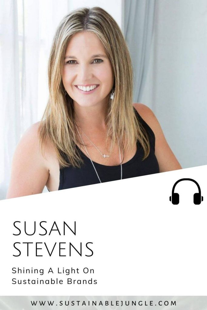 Shining a light on sustainable brands with Susan Stevens on the Sustainable Jungle Podcast #sustainablejungle
