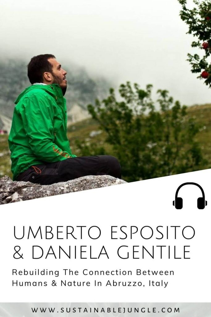 Rebuilding The Connection Between Humans & Nature In Abruzzo National Park, Italy with Umberto Esposito & Daniela Gentile on the Sustainable Jungle Podcast #sustainablejungle