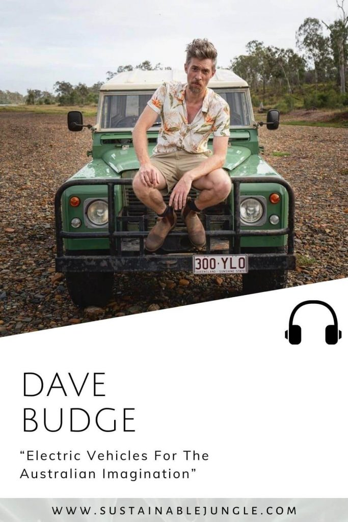 Electric Vehicles for the Australian imagination with Dave Budge on the Sustainable Jungle Podcast #sustainablejungle