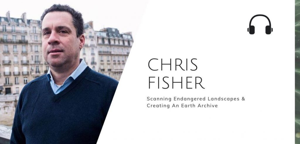 Scanning endangered landscapes & creating an Earth archive with Chris Fisher on the Sustainable Jungle Podcast - Chris Fisher #theartharchive #climatecrisis #sustainablejunglepodcast