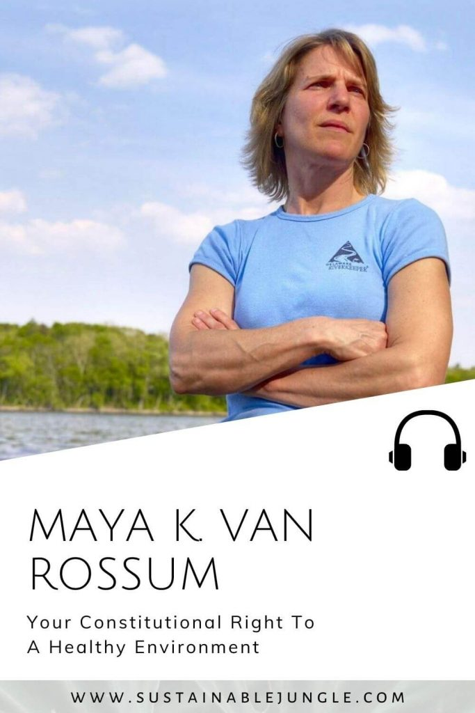 Your Constitutional right to a healthy environment with Maya K Van Rossum - on The Sustainable Jungle Podcast #environmentaladvocacy #climateaction #sustainablejunglepodcast