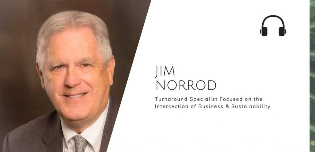 The Turnaround Specialist Focused on the Intersection of Business & Sustainability with Jim Norrod on the Sustainable Jungle Podcast #sustainablejungle