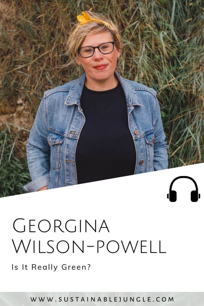Is It Really Green with Georgina Wilson-Powell on The Sustainable Jungle Podcast #sustainablejunglepodcast #pebblesmakeripples