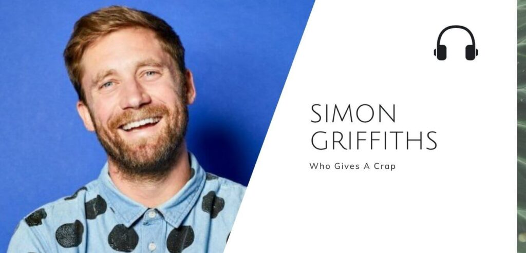 Who Gives A Crap with Simon Griffiths on the Sustainable Jungle Podcast  #whogivesacrap #sustainablejungle