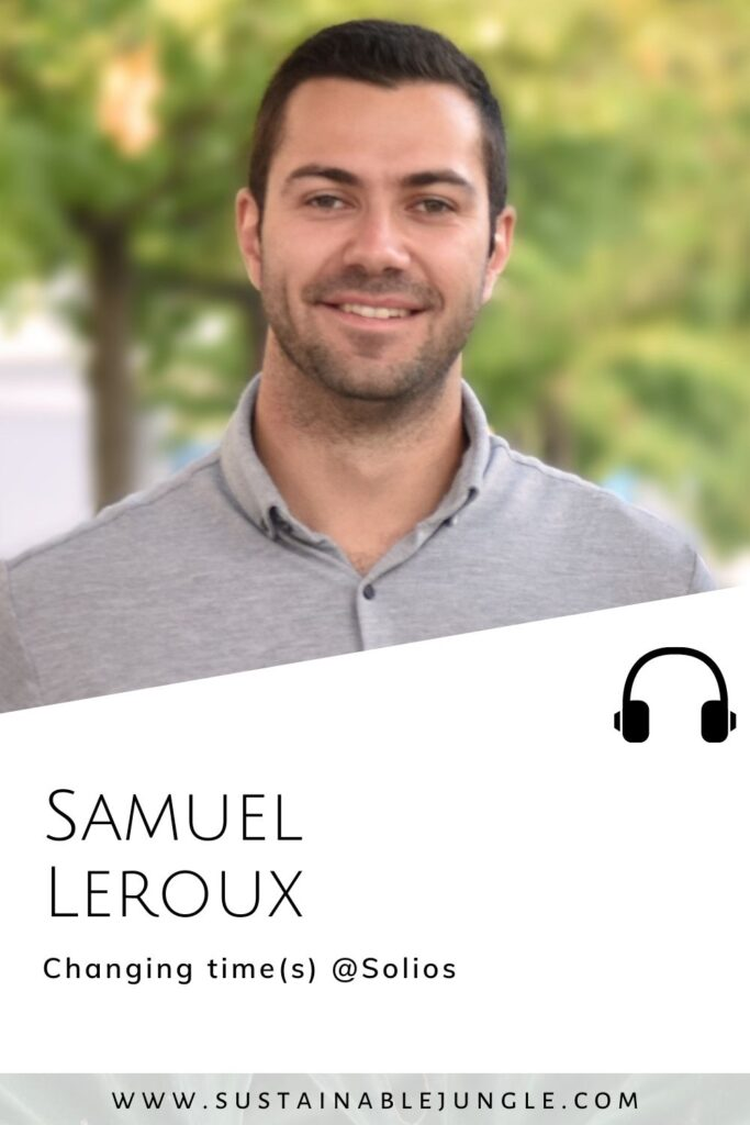 Changing time(s) @Solios with Sam Leroux on the Sustainable Jungle Podcast #solios #sustainablejungle